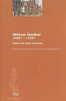 William Dunbar, 1460 ?-1520 ? : poète de cour écossais - William Dunbar