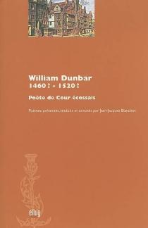 William Dunbar, 1460 ?-1520 ? : poète de cour écossais - WilliamDunbar