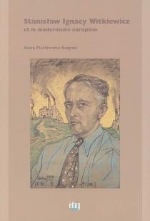 Stanislaw Ignacy Witkiewicz et le modernisme européen - AnnaFialkiewicz-Saignes