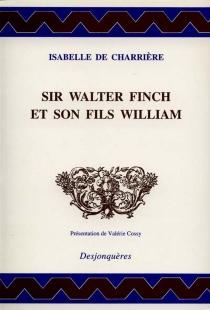 Sir Walter Finch et son fils William| Suivi de Lettre à Willem-René van Tuyll van Serooskerken - Isabelle deCharrière