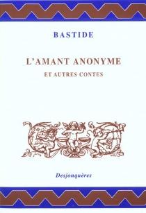 L'amant anonyme et autres contes - Jean-François deBastide