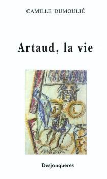 Artaud, la vie - CamilleDumoulié