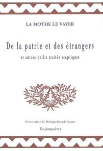 De la patrie et des étrangers : et autres petits traités sceptiques - François deLa Mothe Le Vayer