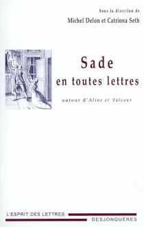 Sade en toutes lettres : autour d'Aline et Valcour -