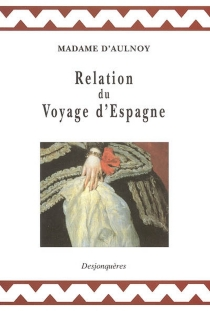 Relation du voyage d'Espagne - Marie-Catherine Le Jumel de BarnevilleAulnoy