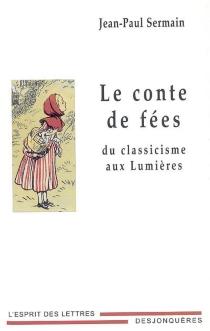 Le conte de fées du classicisme aux Lumières - Jean-PaulSermain
