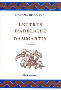 Lettres d'Adélaïde de Dammartin, comtesse de Sancerre, au comte de Nancé, son ami - Marie-JeanneRiccoboni