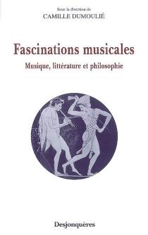 Fascinations musicales : musique, littérature et philosophie -