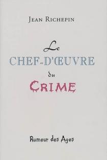 Le chef d'oeuvre du crime - JeanRichepin
