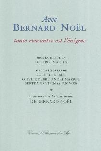 Avec Bernard Noël toute rencontre est l'énigme -