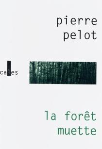 La forêt muette - PierrePelot