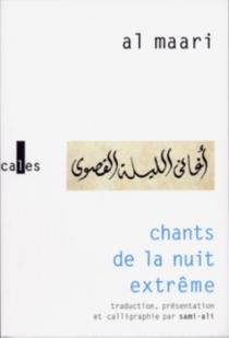 Chants de la nuit extrême - Ahmad ibn Abd AllâhAbû al-Alâ al-Ma'arri