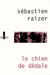 Le chien de Dédale - SébastienRaizer
