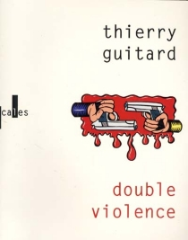 Double violence - Thierry Guitard