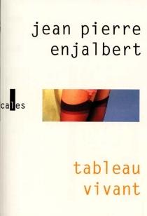 Tableau vivant - Jean PierreEnjalbert