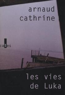 Les vies de Luka - ArnaudCathrine