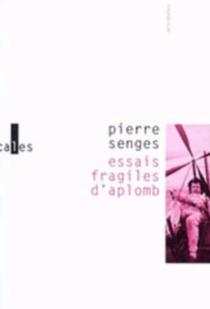 Essais fragiles d'aplomb - PierreSenges