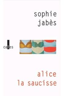 Alice la saucisse - SophieJabès