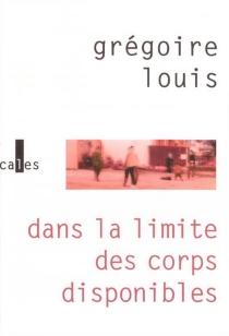 Dans la limite des corps disponibles - GrégoireLouis