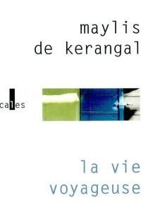La vie voyageuse - Maylis deKerangal