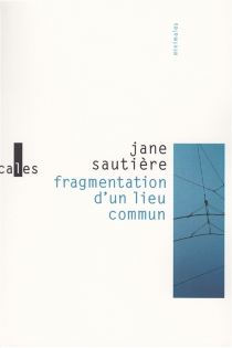 Fragmentation d'un lieu commun - JaneSautière