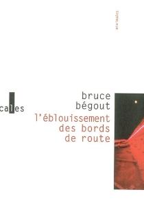 L'éblouissement des bords de route - BruceBégout