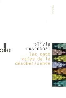 Les sept voies de la désobéissance - OliviaRosenthal