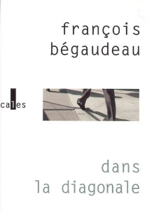 Dans la diagonale - FrançoisBégaudeau