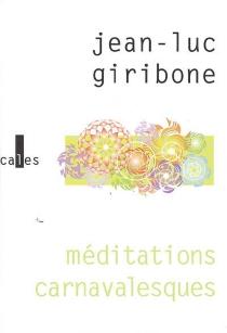 Méditations carnavalesques - Jean-LucGiribone