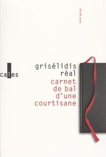 Carnet de bal d'une courtisane| Suivi de Petite chronique des courtisanes et autres textes - GrisélidisRéal