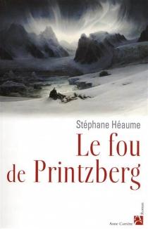 Le fou de Printzberg - StéphaneHéaume
