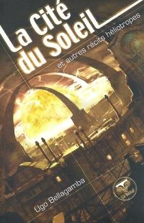 La cité du soleil et autres récits héliotropes - UgoBellagamba