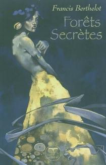 Forêts secrètes - FrancisBerthelot