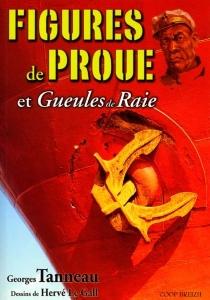 Figures de proue et gueules de raie : petite anthologie de la cale IV - GeorgesTanneau