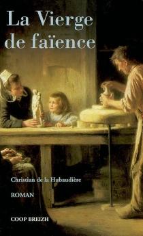 La vierge de faïence - Christian deLa Hubaudière