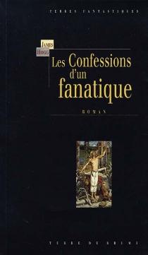 Les confessions d'un fanatique ou Mémoires intimes et confessions d'un pécheur justifié : rédigées par lui-même, avec le détail de curieux faits traditionnels et autres témoignages, rapportés par l'éditeur - JamesHogg