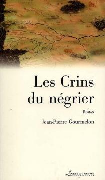Les crins du négrier - Jean-PierreGourmelon