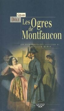 Les ogres de Montfaucon, et autres nouvelles : les extraordinaires aventures du chevalier Dupin - GérardDôle