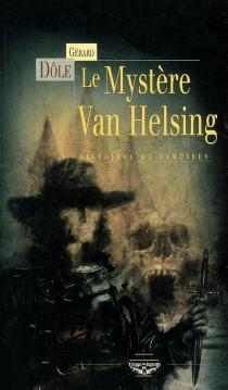 Le mystère Van Helsing : histoires de vampires - GérardDôle