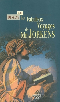 Les fabuleux voyages de Mr Jorkens - Edward John Moreton Drax PlunkettDunsany
