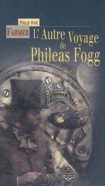 L'autre voyage de Phileas Fogg| Suivi de Un subterfuge submersible ou une preuve éclatante -