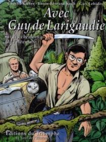 Avec Guy de Larigaudie : sur les chemins de l'aventure - CharlieKiefer