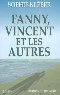 Fanny, Vincent, et les autres - Anne-SophieKleber
