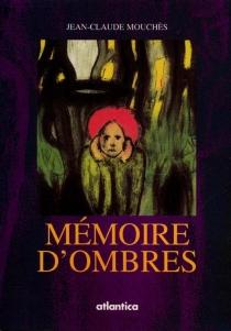 Mémoires d'ombre - Jean-ClaudeMouchès