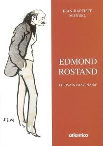 Edmond Rostand, écrivain imaginaire - Jean-BaptisteManuel