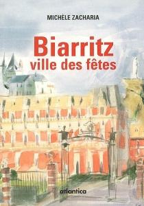 Biarritz : ville des fêtes : nouvelle - MichèleZacharia