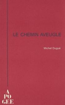 Le chemin aveugle - MichelDugué