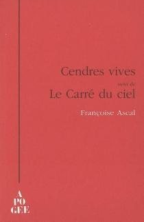 Cendres vives| Suivi de Le carré du ciel - FrançoiseAscal