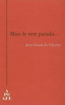 Mais le vert paradis... - Jean-ClaudeLe Chevère