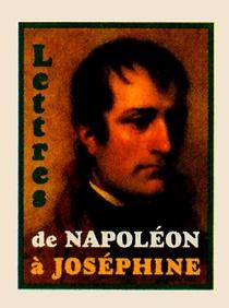 Lettres de Napoléon à Joséphine - Napoléon 1er